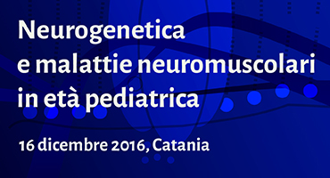 Neurogenetica e malattie neuromuscolati in età pediatrica